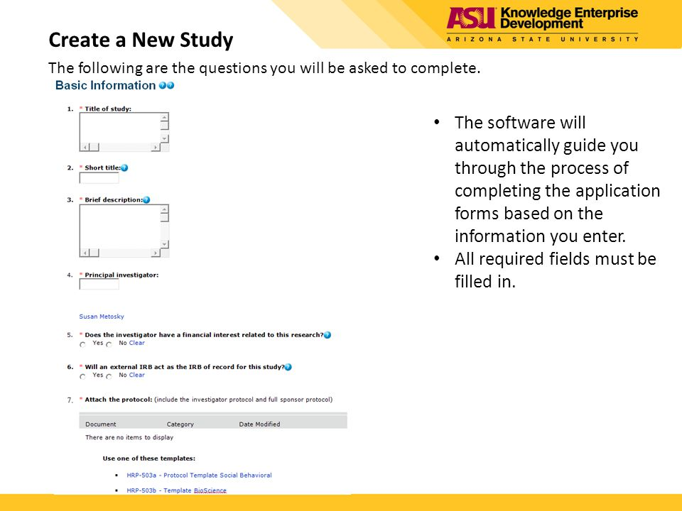 Create a New Study The following are the questions you will be asked to complete. The software will automatically guide you through the process of com
