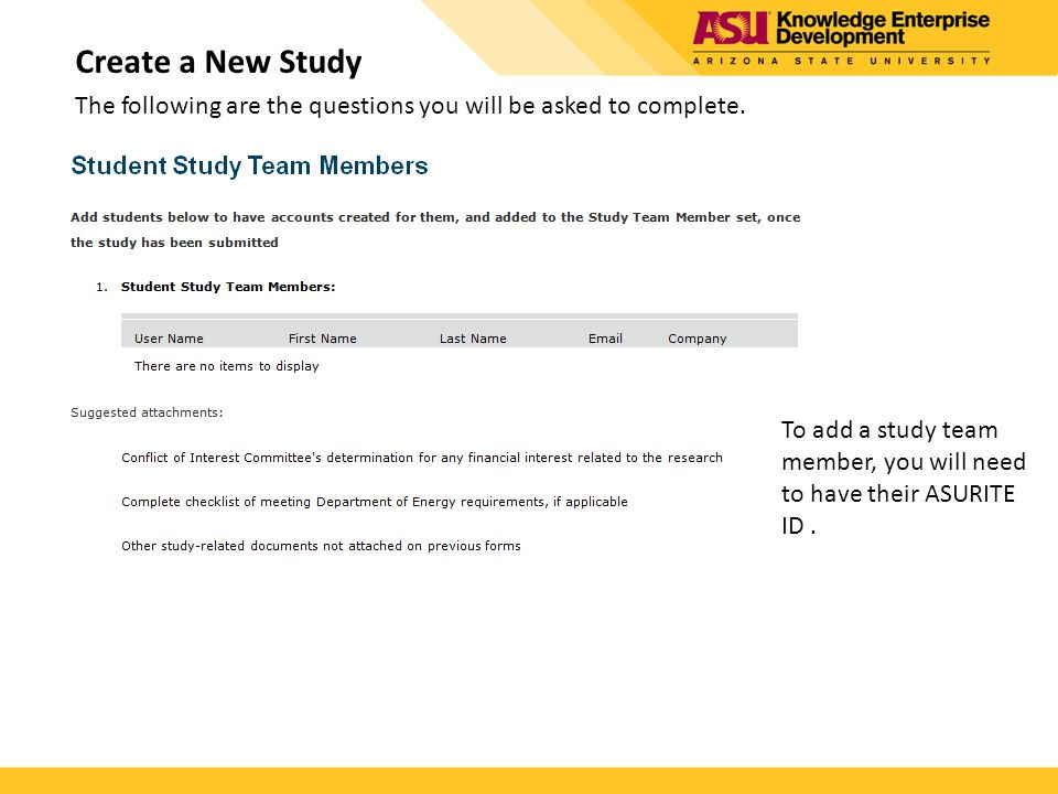 Create a New Study The following are the questions you will be asked to complete. To add a study team member, you will need to have their ASURITE ID.