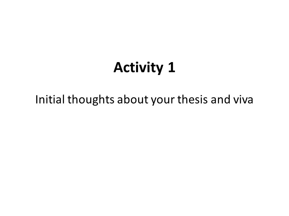 Activity 1 Initial thoughts about your thesis and viva