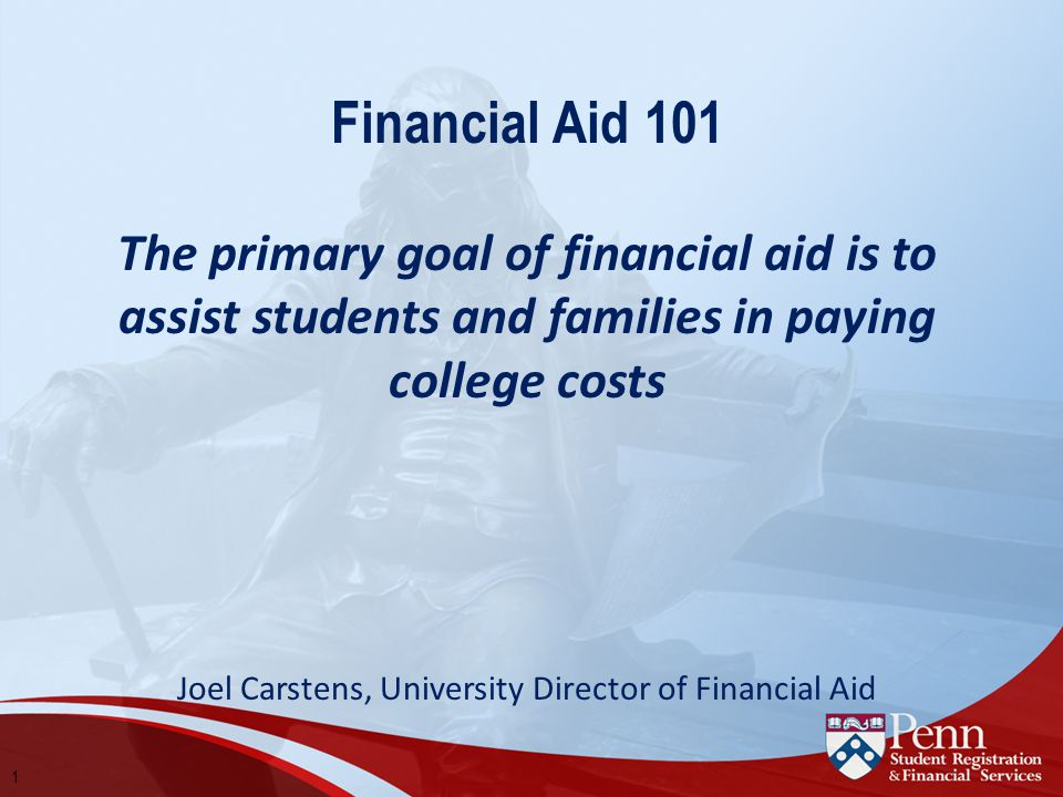 1 Financial Aid 101 The primary goal of financial aid is to assist students and families in paying college costs Joel Carstens, University Director of Financial Aid