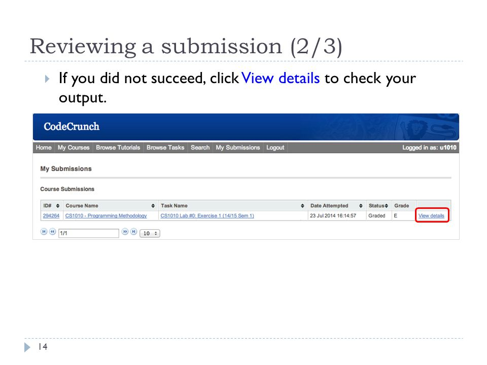 Reviewing a submission (2/3)  If you did not succeed, click View details to check your output. 14