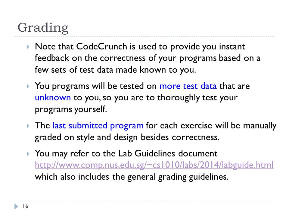 Grading  Note that CodeCrunch is used to provide you instant feedback on the correctness of your programs based on a few sets of test data made known