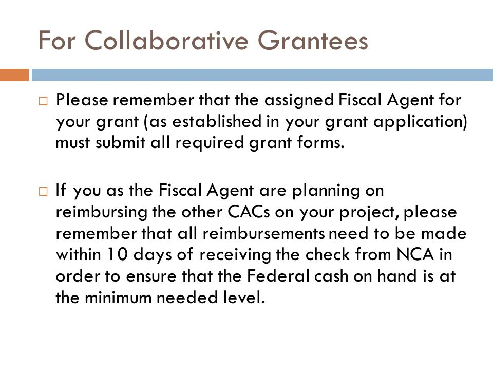 For Collaborative Grantees  Please remember that the assigned Fiscal Agent for your grant (as established in your grant application) must submit all required grant forms.