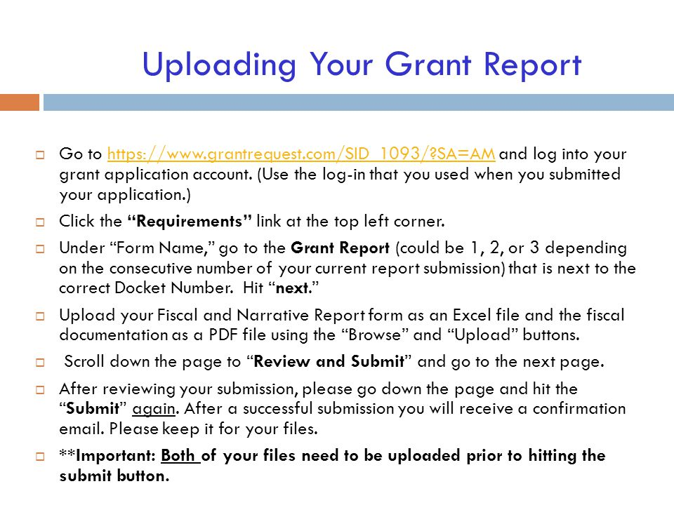 Uploading Your Grant Report  Go to https://www.grantrequest.com/SID_1093/?SA=AM and log into your grant application account.