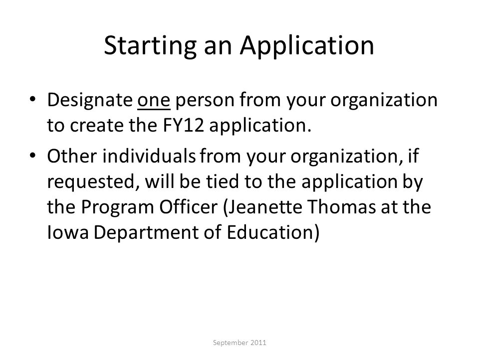 Starting an Application Designate one person from your organization to create the FY12 application.