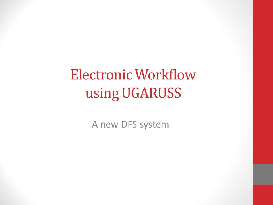Electronic Workflow using UGARUSS A new DFS system