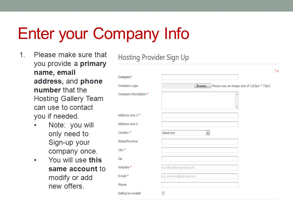 Enter your Company Info 1.Please make sure that you provide a primary name,  address, and phone number that the Hosting Gallery Team can use to contact you if needed.