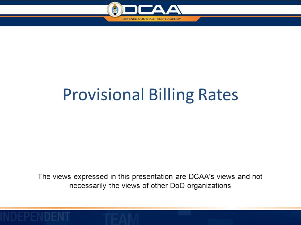 Provisional Billing Rates Purpose of Provisional Billing Rates (PBRs) What are the procedures for establishing PBRs.