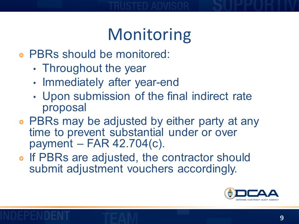Monitoring PBRs should be monitored: Throughout the year Immediately after year-end Upon submission of the final indirect rate proposal PBRs may be ad