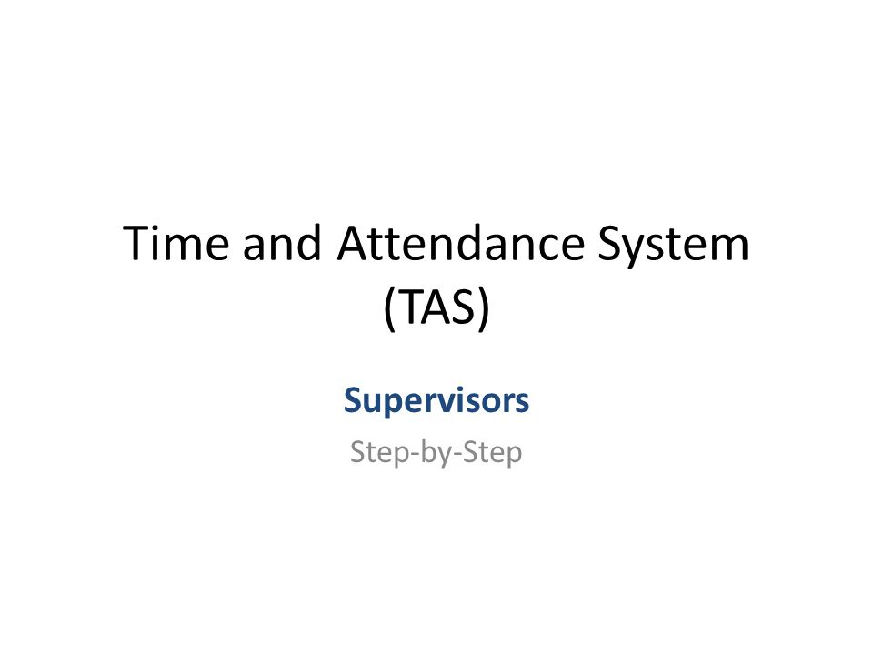Supervisors Step-by-Step Time and Attendance System (TAS)