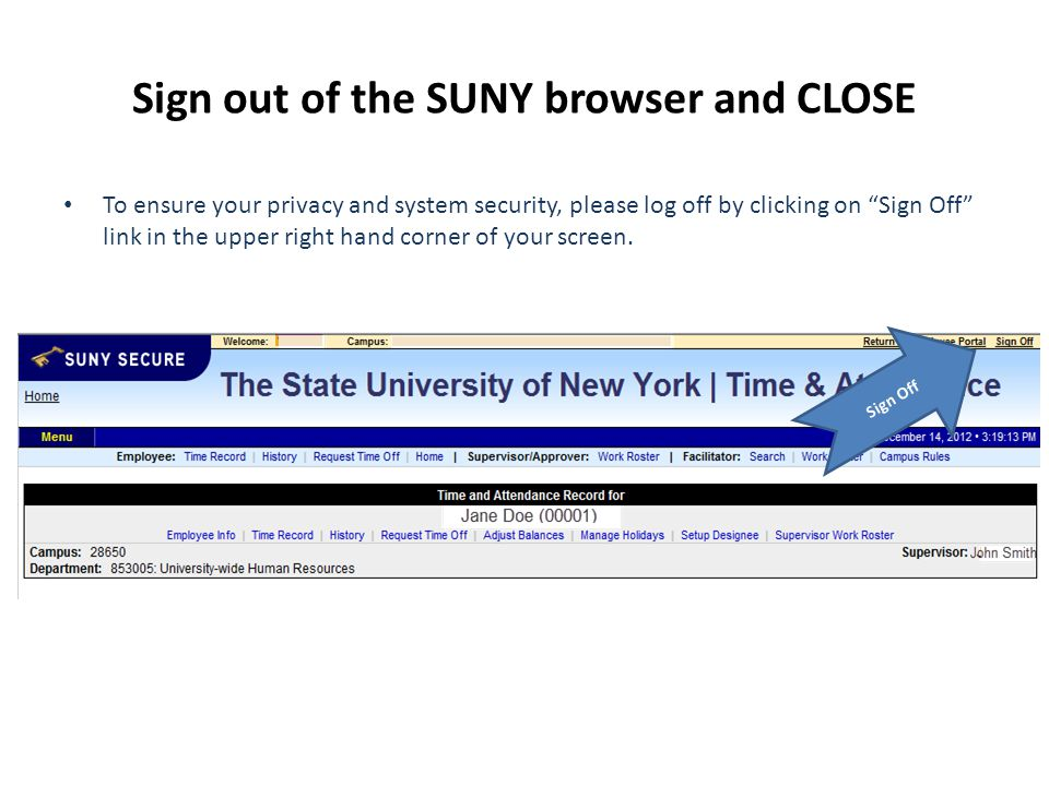 Sign out of the SUNY browser and CLOSE To ensure your privacy and system security, please log off by clicking on Sign Off link in the upper right hand corner of your screen.