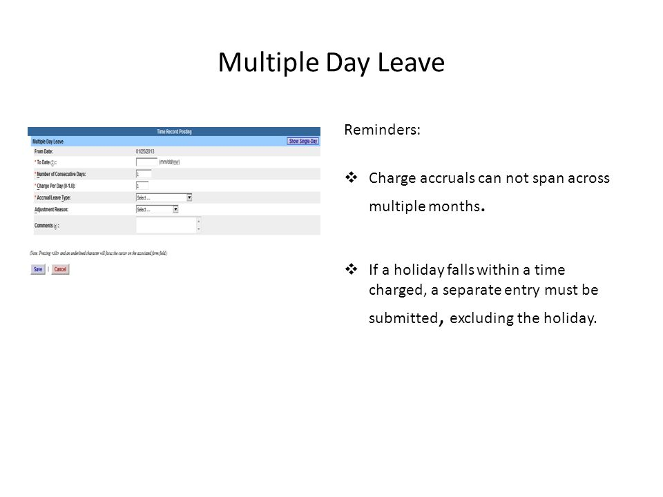 Multiple Day Leave Reminders:  Charge accruals can not span across multiple months.