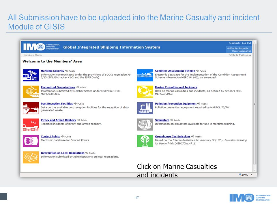 17 All Submission have to be uploaded into the Marine Casualty and incident Module of GISIS Click on Marine Casualties and incidents