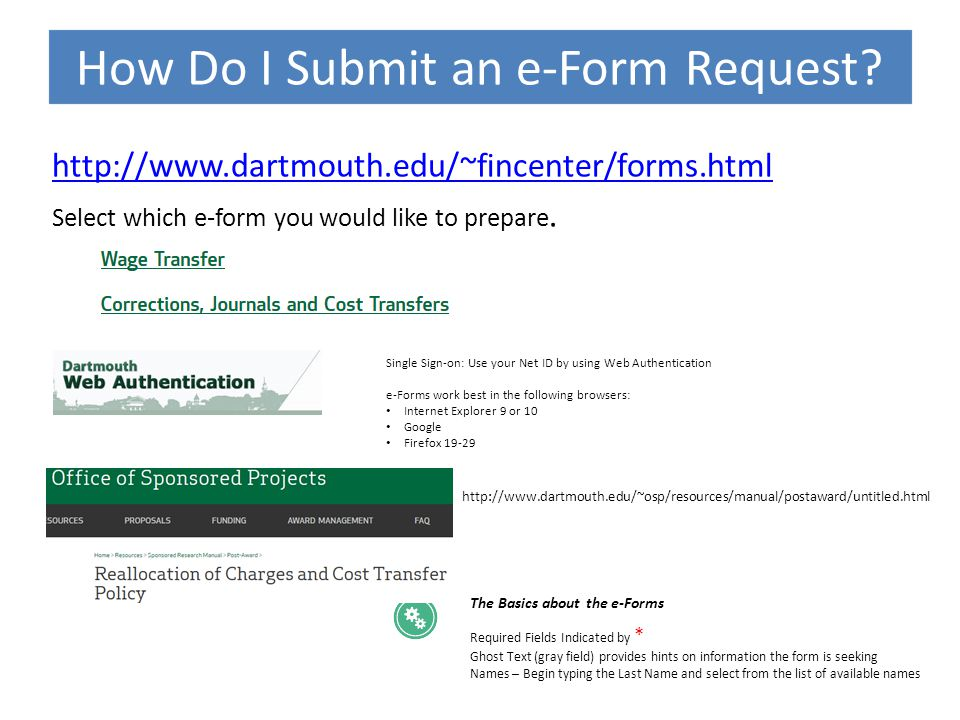 How Do I Submit an e-Form Request? http://www.dartmouth.edu/~fincenter/forms.html Select which e-form you would like to prepare. Single Sign-on: Use y