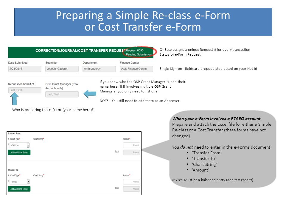 Preparing a Simple Re-class e-Form or Cost Transfer e-Form OnBase assigns a unique Request # for every transaction Status of e-Form Request Single Sign on - fields are prepopulated based on your Net Id Who is preparing this e-Form (your name here).