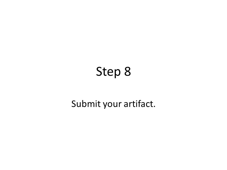 Step 8 Submit your artifact.