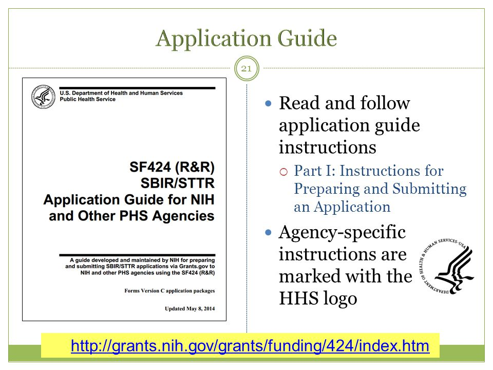 Read and follow application guide instructions  Part I: Instructions for Preparing and Submitting an Application Agency-specific instructions are marked with the HHS logo 21 http://grants.nih.gov/grants/funding/424/index.htm