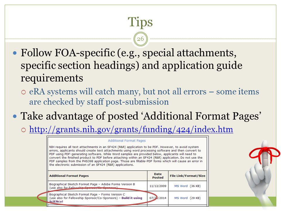 Follow FOA-specific (e.g., special attachments, specific section headings) and application guide requirements  eRA systems will catch many, but not all errors – some items are checked by staff post-submission Take advantage of posted 'Additional Format Pages'  http://grants.nih.gov/grants/funding/424/index.htm http://grants.nih.gov/grants/funding/424/index.htm 26