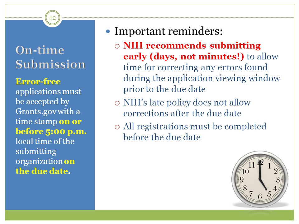 Error-free applications must be accepted by Grants.gov with a time stamp on or before 5:00 p.m.