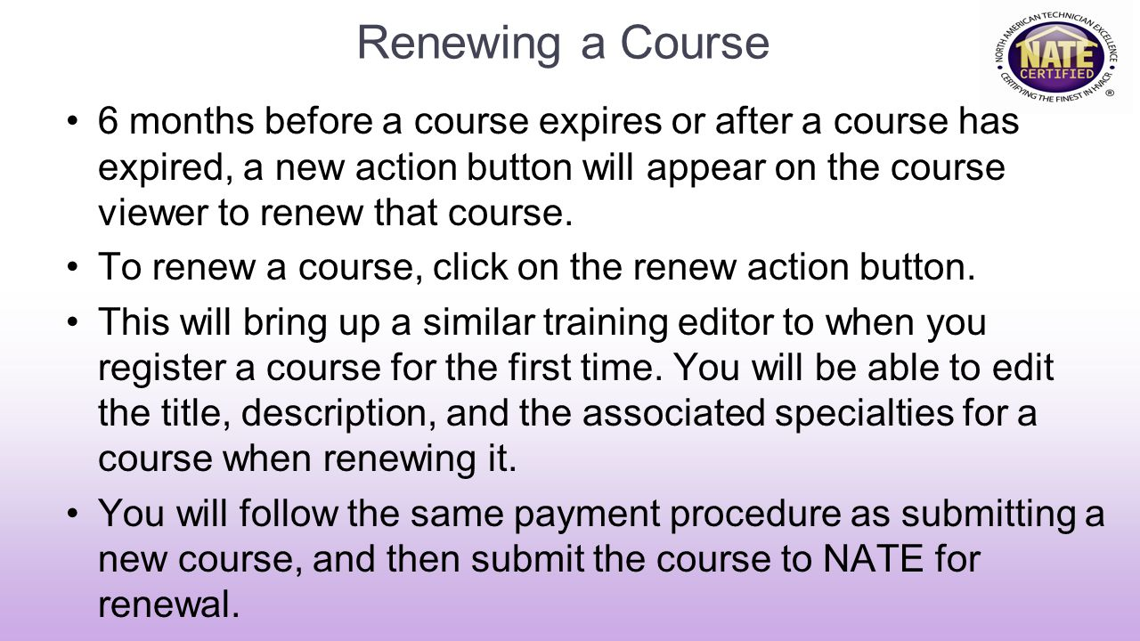 Renewing a Course 6 months before a course expires or after a course has expired, a new action button will appear on the course viewer to renew that course.