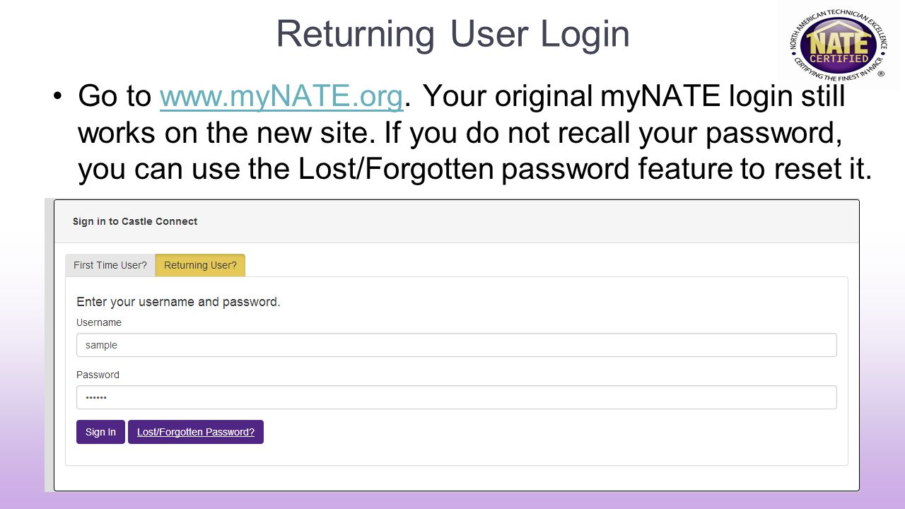 Returning User Login Go to www.myNATE.org.Your original myNATE login still works on the new site.