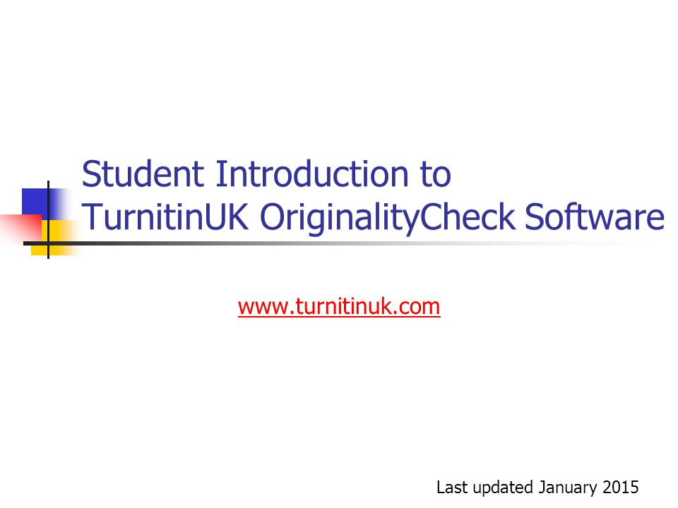Student Introduction to TurnitinUK OriginalityCheck Software www.turnitinuk.com Last updated January 2015
