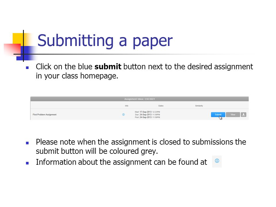Submitting a paper Click on the blue submit button next to the desired assignment in your class homepage. Please note when the assignment is closed to
