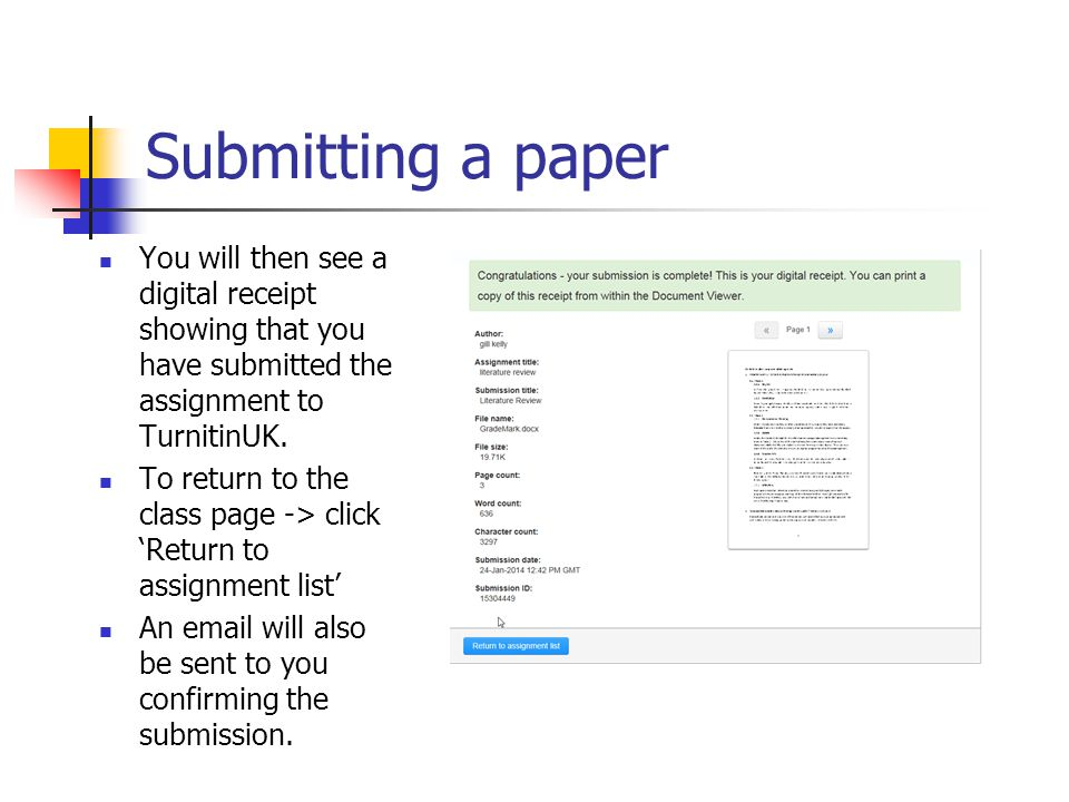 Submitting a paper You will then see a digital receipt showing that you have submitted the assignment to TurnitinUK. To return to the class page -> cl