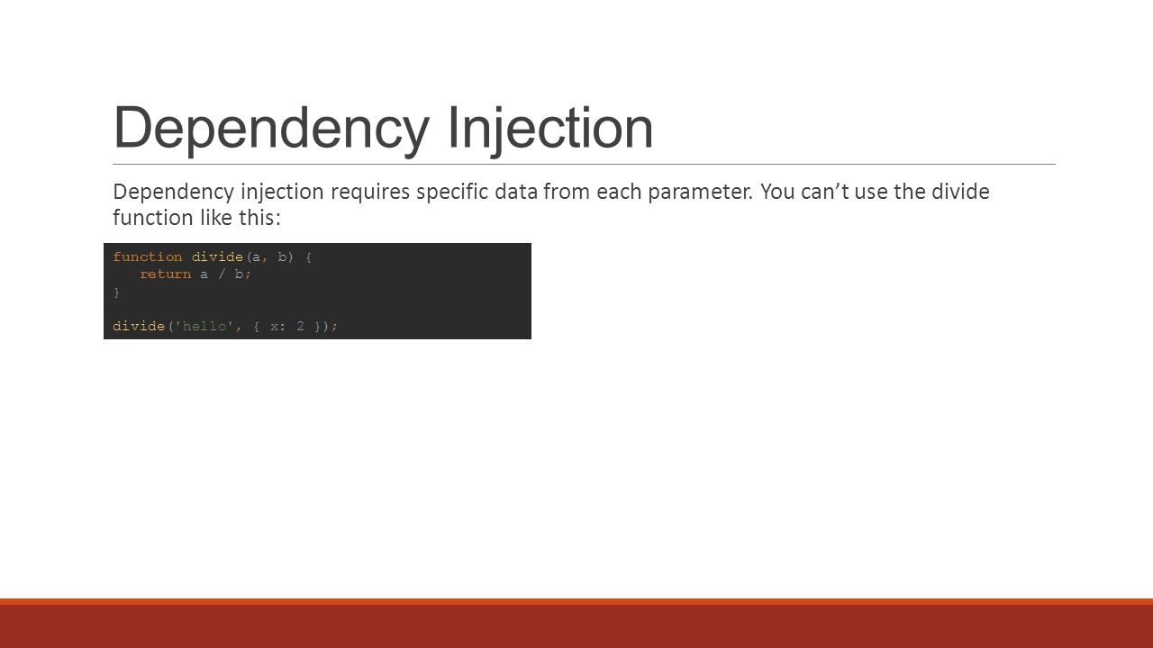 Dependency Injection Dependency injection requires specific data from each parameter.