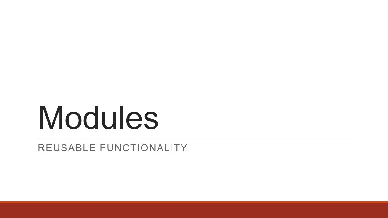 Modules REUSABLE FUNCTIONALITY