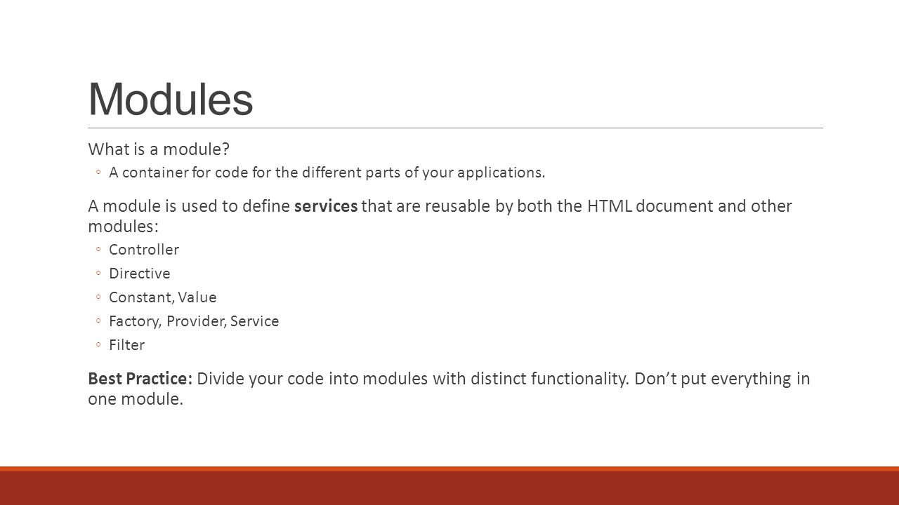 Modules What is a module. ◦A container for code for the different parts of your applications.