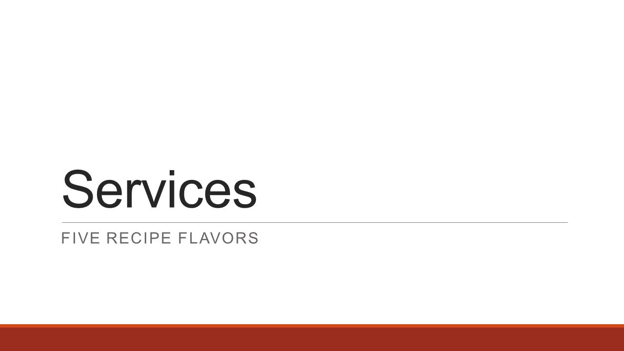Services FIVE RECIPE FLAVORS