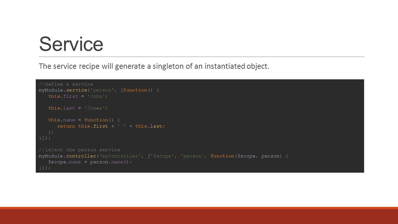 Service The service recipe will generate a singleton of an instantiated object.