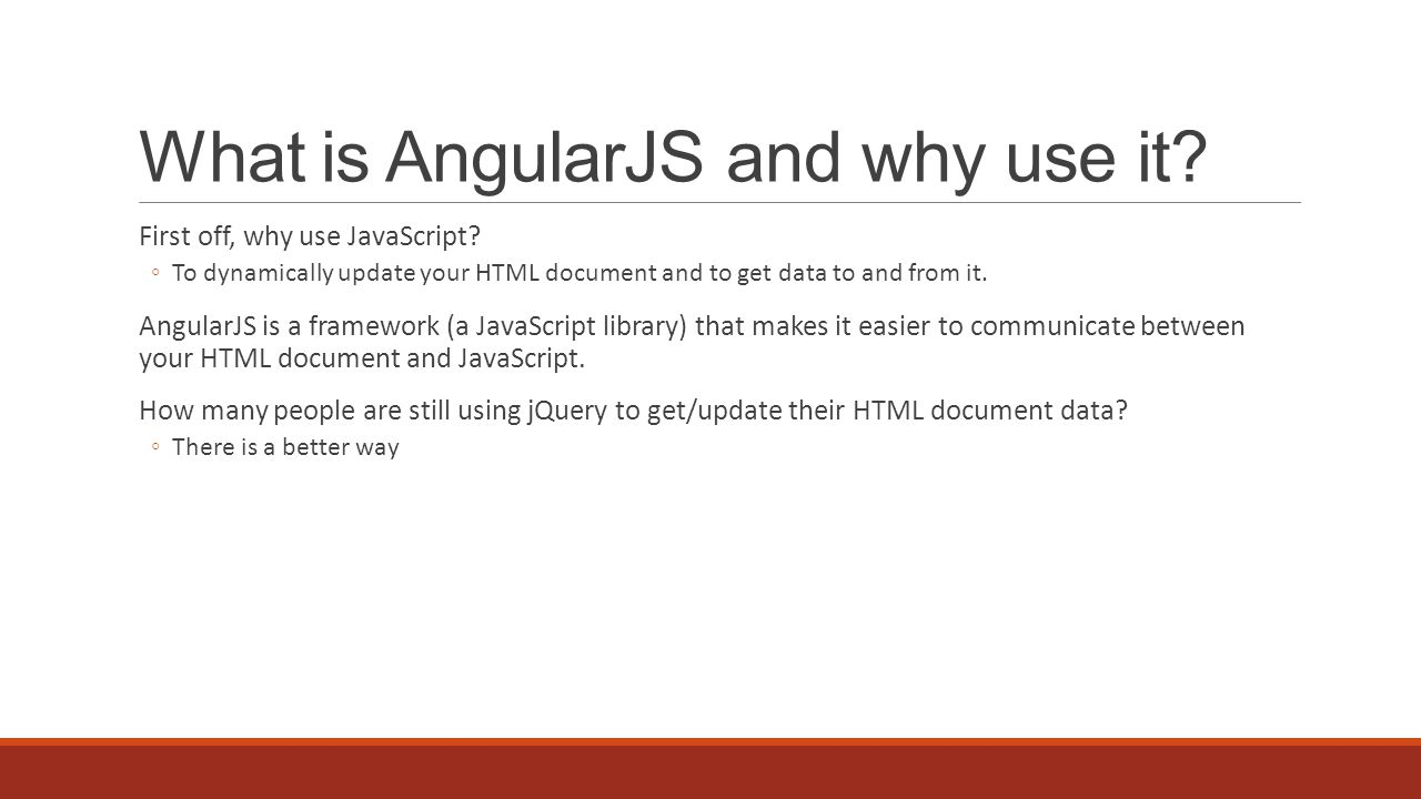 What is AngularJS and why use it. First off, why use JavaScript.