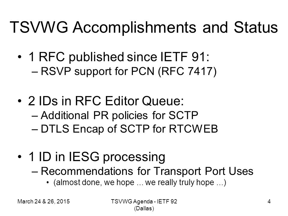 TSVWG Accomplishments and Status 1 RFC published since IETF 91: –RSVP support for PCN (RFC 7417) 2 IDs in RFC Editor Queue: –Additional PR policies fo