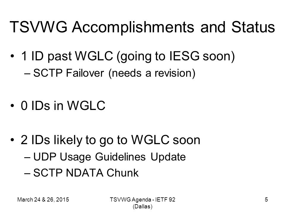 TSVWG Accomplishments and Status 1 ID past WGLC (going to IESG soon) –SCTP Failover (needs a revision) 0 IDs in WGLC 2 IDs likely to go to WGLC soon –