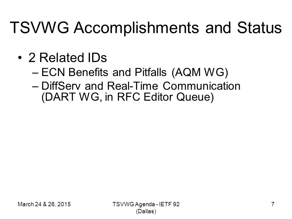 2 Related IDs –ECN Benefits and Pitfalls (AQM WG) –DiffServ and Real-Time Communication (DART WG, in RFC Editor Queue) 7 TSVWG Accomplishments and Sta