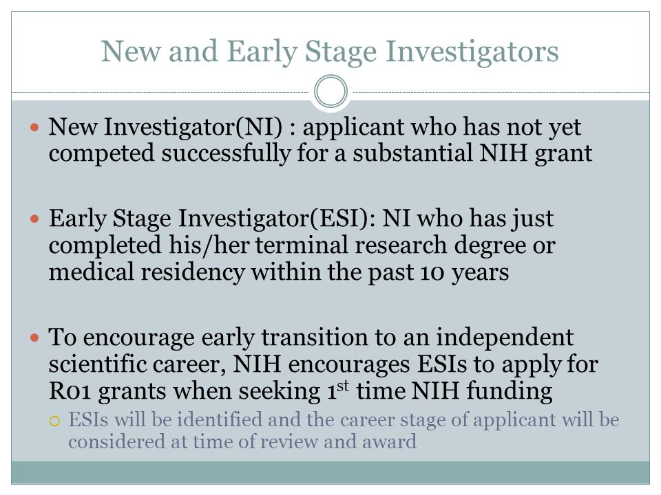 New and Early Stage Investigators New Investigator(NI) : applicant who has not yet competed successfully for a substantial NIH grant Early Stage Inves