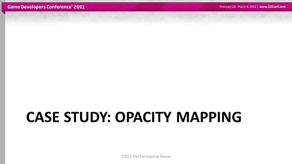 CASE STUDY: OPACITY MAPPING DX11 Performance Gems
