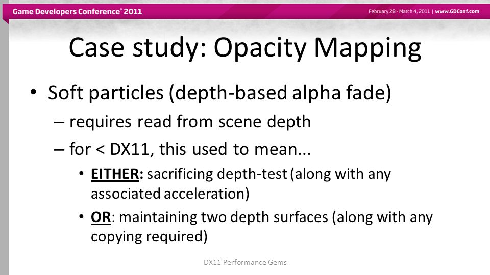 Case study: Opacity Mapping Soft particles (depth-based alpha fade) – requires read from scene depth – for < DX11, this used to mean...
