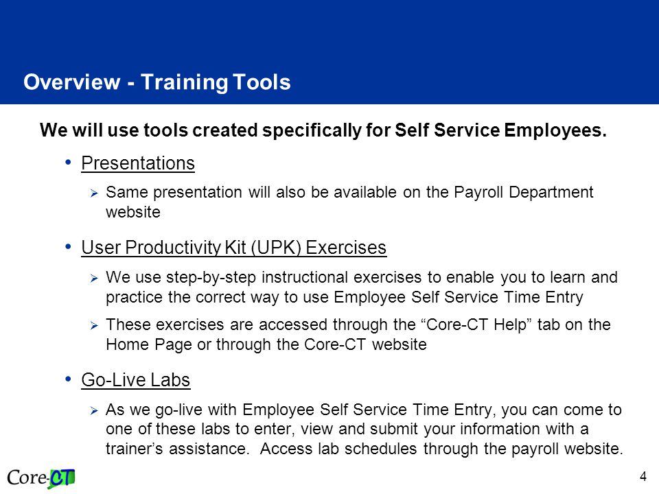 5 Overview - Self Service Navigation Path - Employees Enter Time: Shortcut -- Time & Labor Pagelet* > Timesheet *The pagelet is a pop-up box menu that appears on the Core-CT Home Page