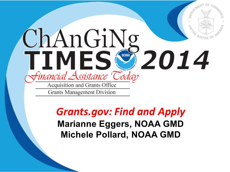 Grants.gov: Find and Apply Marianne Eggers, NOAA GMD Michele Pollard, NOAA GMD