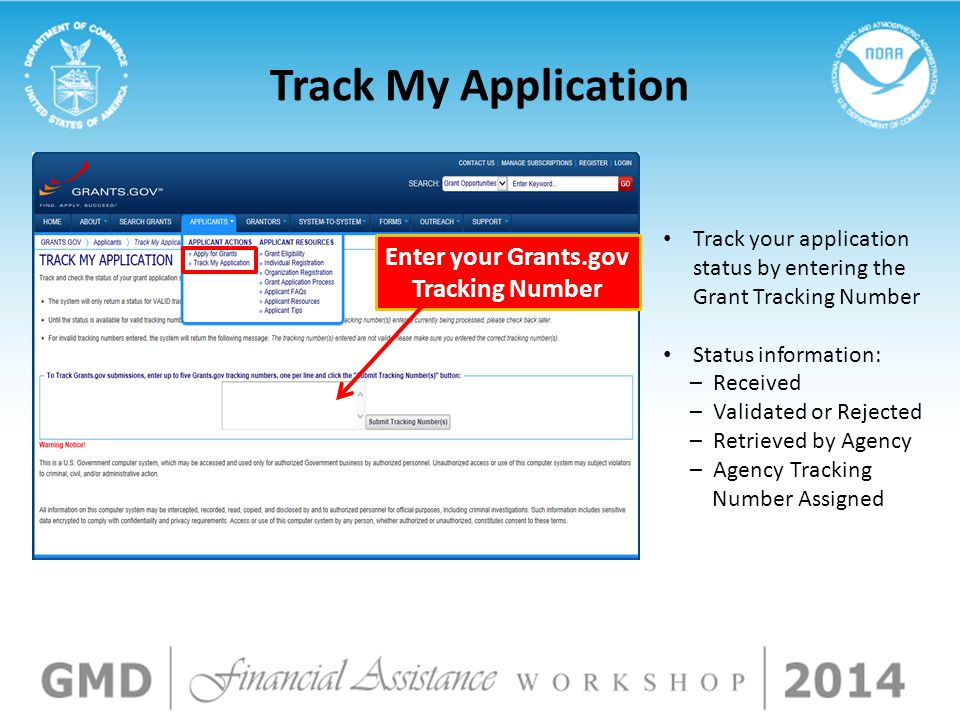 Track your application status by entering the Grant Tracking Number Status information: – Received – Validated or Rejected – Retrieved by Agency – Age
