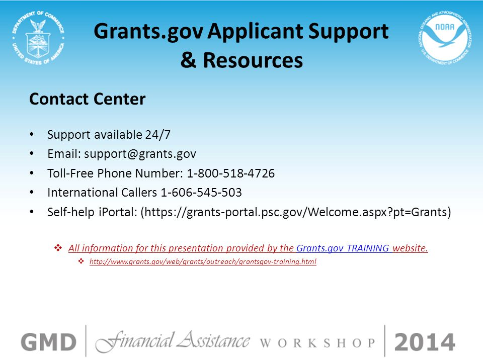 Grants.gov Applicant Support & Resources Contact Center Support available 24/7 Email: support@grants.gov Toll-Free Phone Number: 1-800-518-4726 Intern