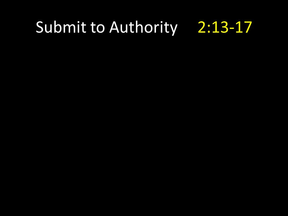 Submit to Authority 2:13-17