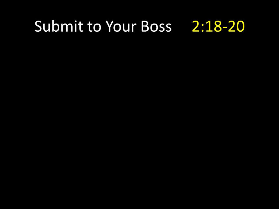 Submit to Your Boss 2:18-20