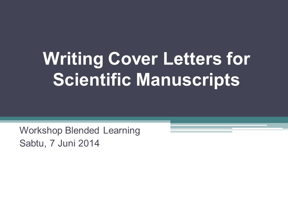 Writing Cover Letters for Scientific Manuscripts Workshop Blended Learning Sabtu, 7 Juni 2014