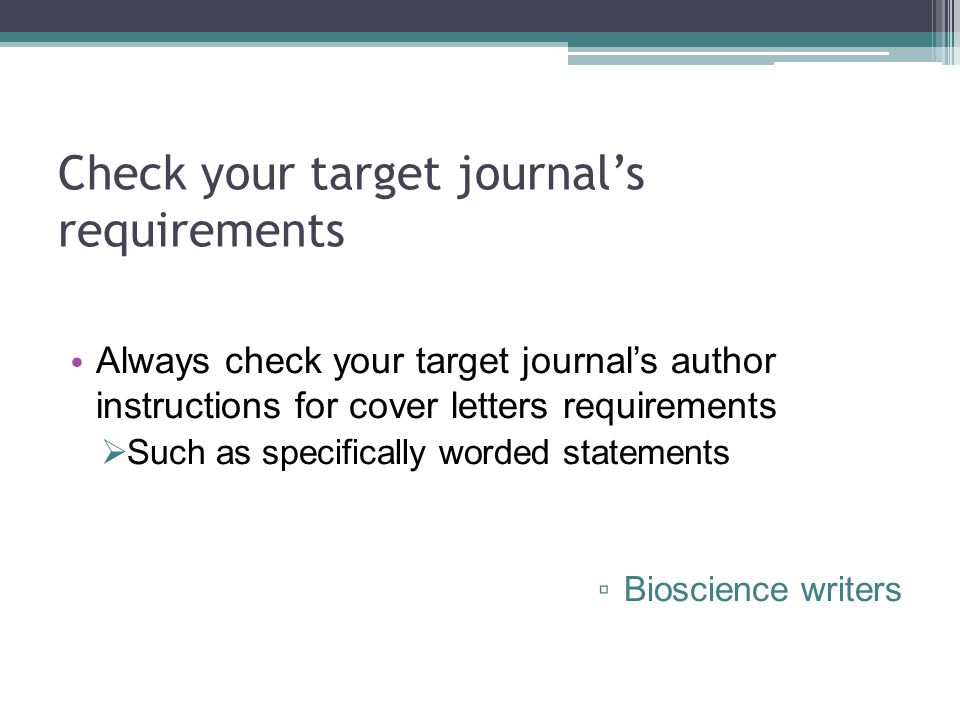 Check your target journal's requirements Always check your target journal's author instructions for cover letters requirements  Such as specifically