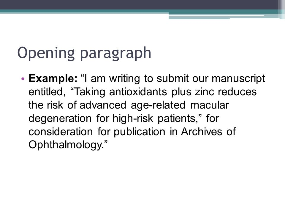 "Opening paragraph Example: ""I am writing to submit our manuscript entitled, ""Taking antioxidants plus zinc reduces the risk of advanced age-related ma"