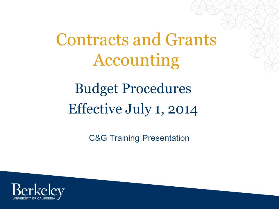 Contracts and Grants Accounting C&G Training Presentation Budget Procedures Effective July 1, 2014